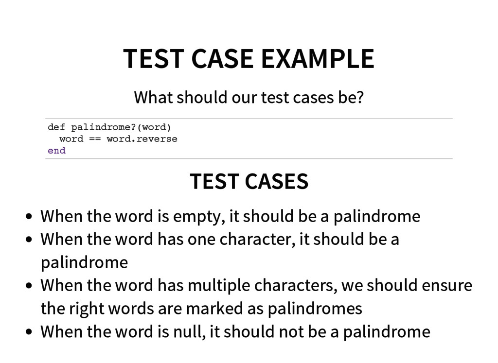 TEST CASE EXAMPLE What should our test cases be...