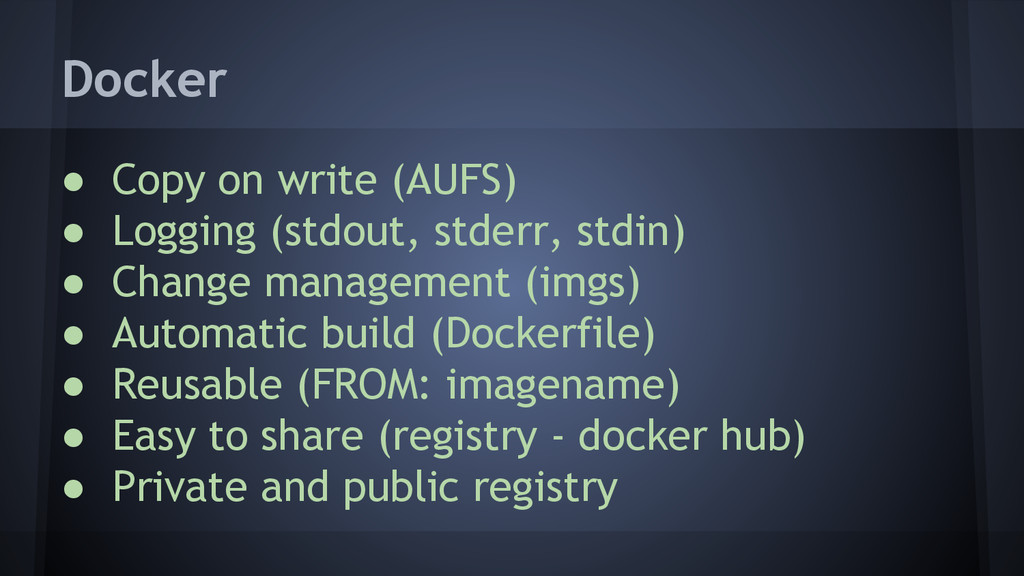 Docker ● Copy on write (AUFS) ● Logging (stdout...