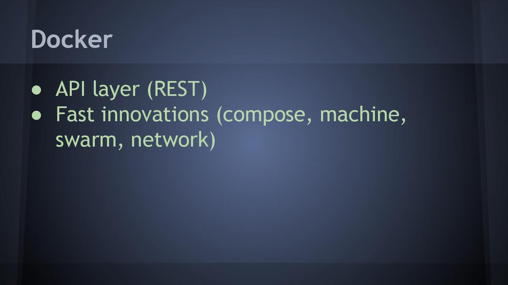 Docker ● API layer (REST) ● Fast innovations (c...