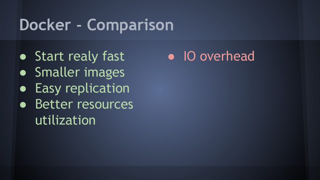 Docker - Comparison ● Start realy fast ● Smalle...