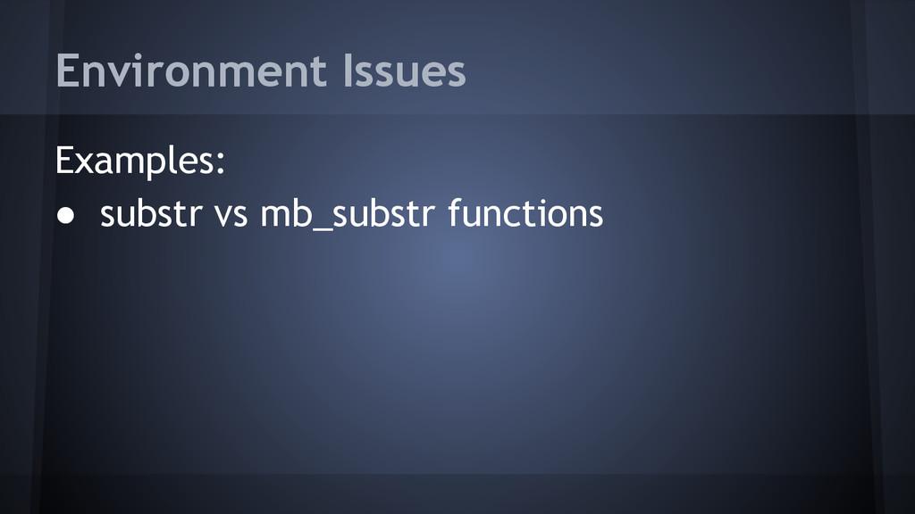 Examples: ● substr vs mb_substr functions Envir...