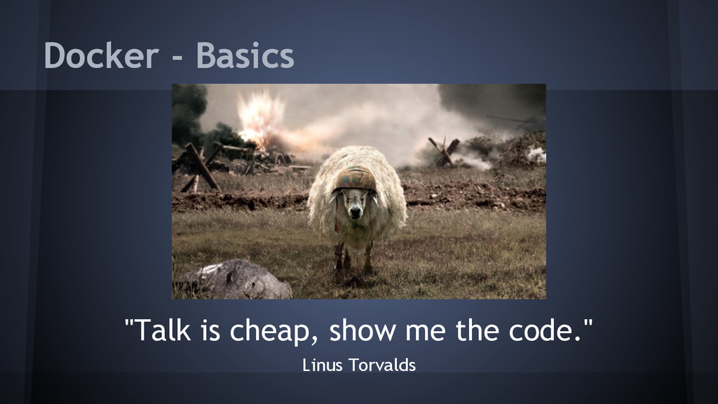 "Docker - Basics ""Talk is cheap, show me the cod..."