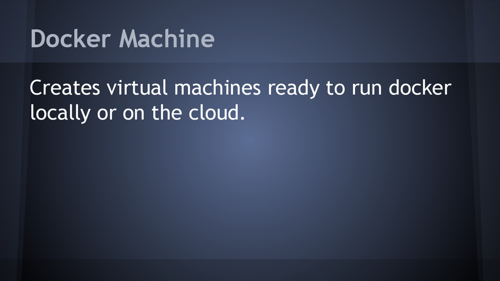 Docker Machine Creates virtual machines ready t...