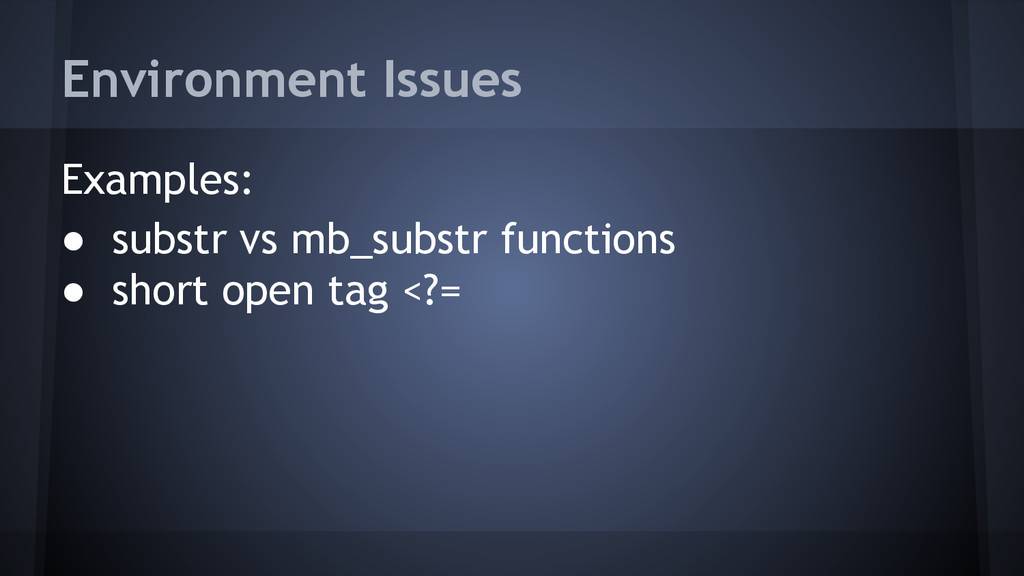 Environment Issues Examples: ● substr vs mb_sub...
