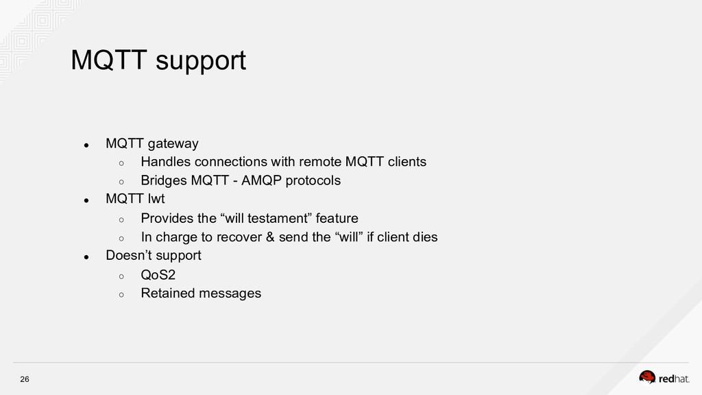 MQTT support 26 ● MQTT gateway ○ Handles conn...