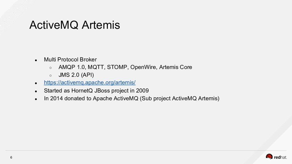 6 ● Multi Protocol Broker ○ AMQP 1.0, MQTT, S...