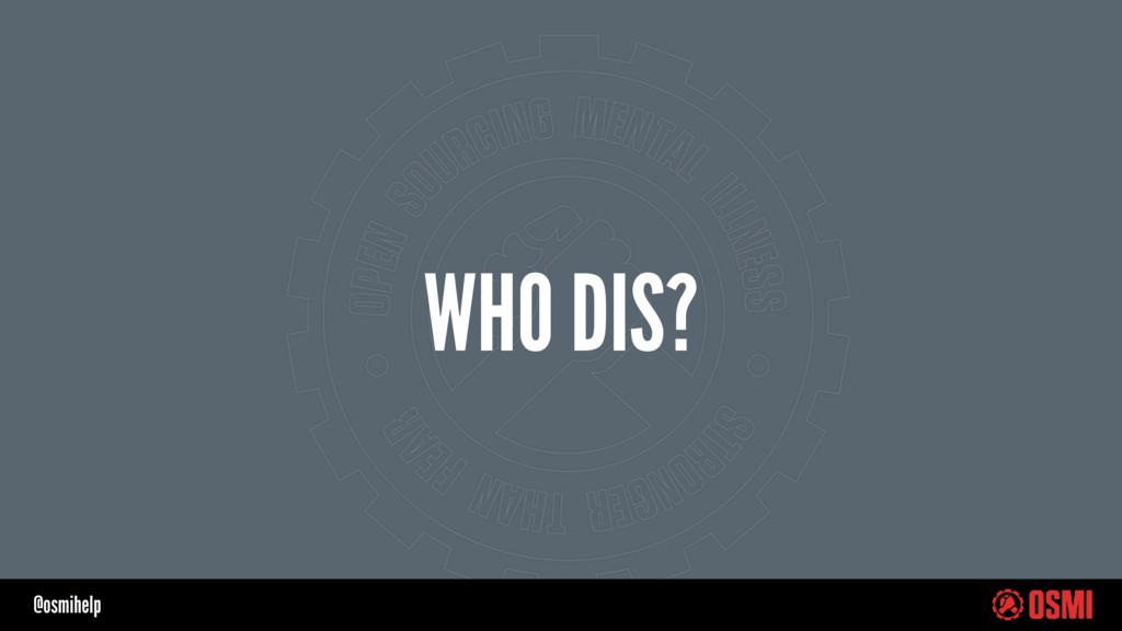 @osmihelp WHO DIS?