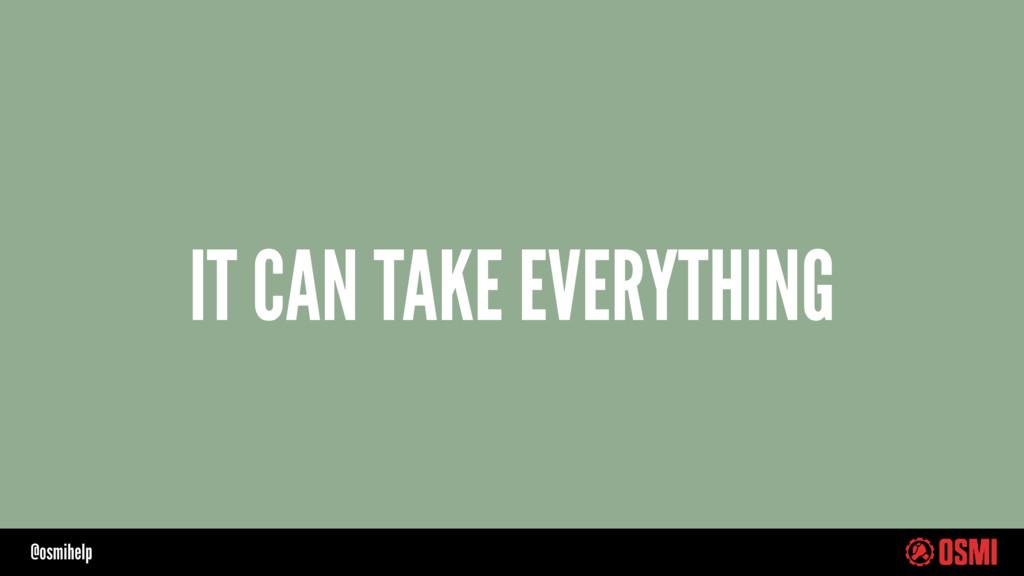 @osmihelp IT CAN TAKE EVERYTHING