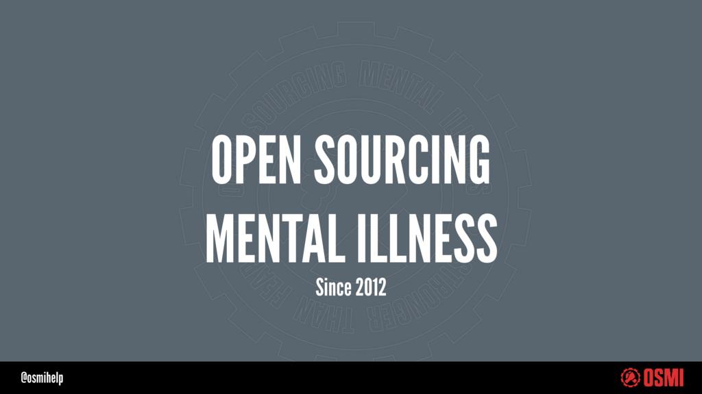 @osmihelp OPEN SOURCING MENTAL ILLNESS Since 20...