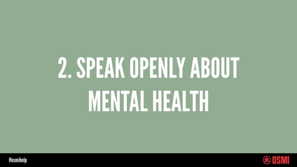 @osmihelp 2. SPEAK OPENLY ABOUT MENTAL HEALTH