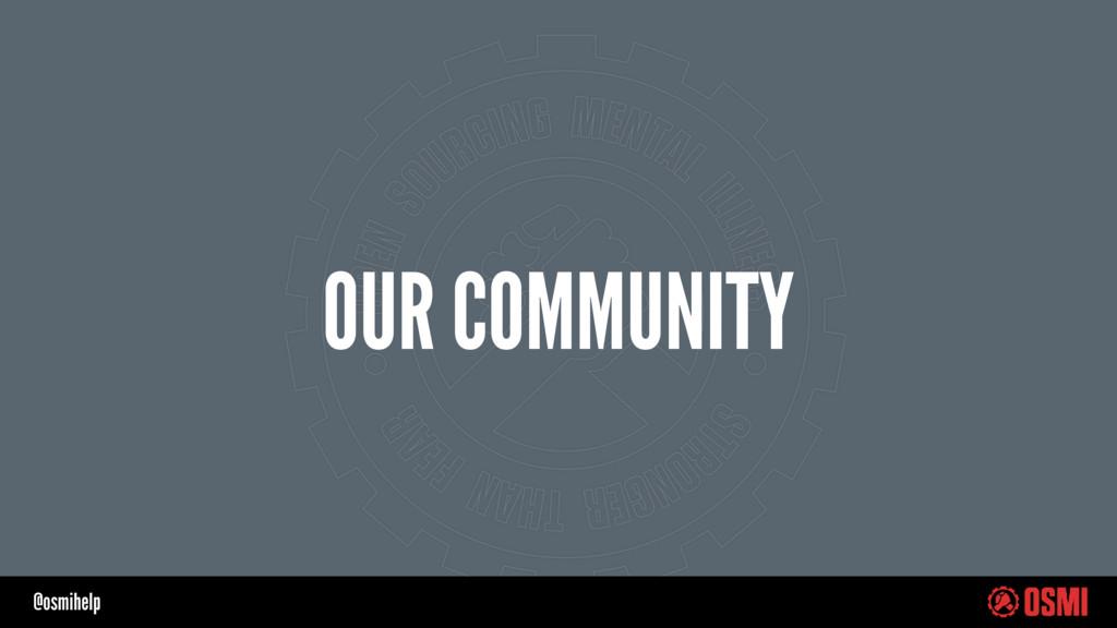 @osmihelp OUR COMMUNITY