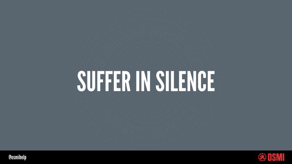 @osmihelp SUFFER IN SILENCE