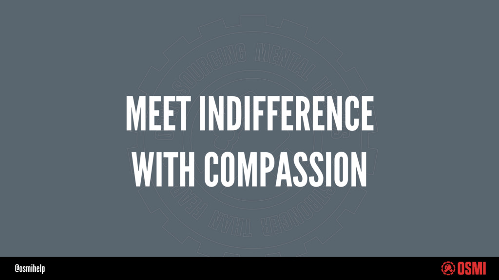 @osmihelp MEET INDIFFERENCE WITH COMPASSION