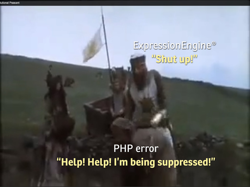 """ExpressionEngine® """"Shut up!"""" PHP error """"Help! H..."""