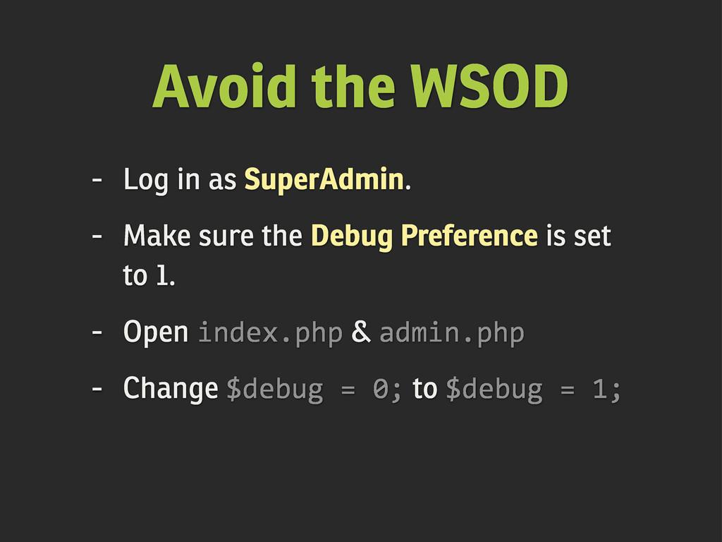 Avoid the WSOD - Log in as SuperAdmin. - Make s...