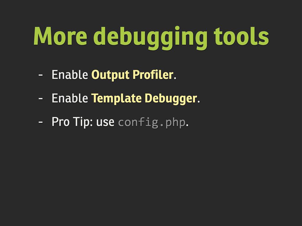 More debugging tools - Enable Output Profiler. ...