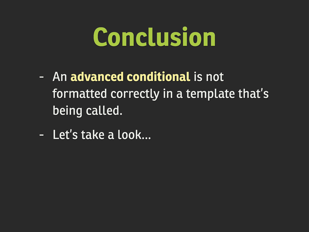 Conclusion - An advanced conditional is not for...