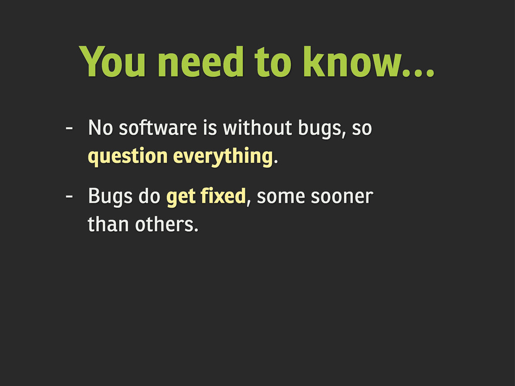 You need to know... - No software is without bu...