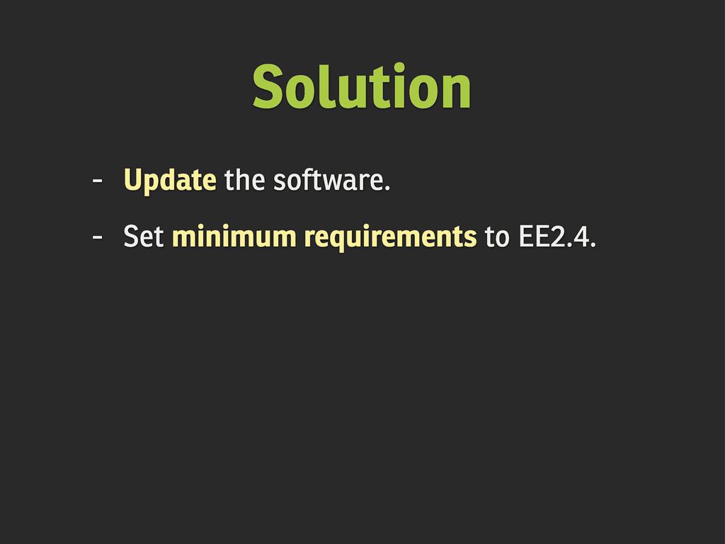 Solution - Update the software. - Set minimum r...