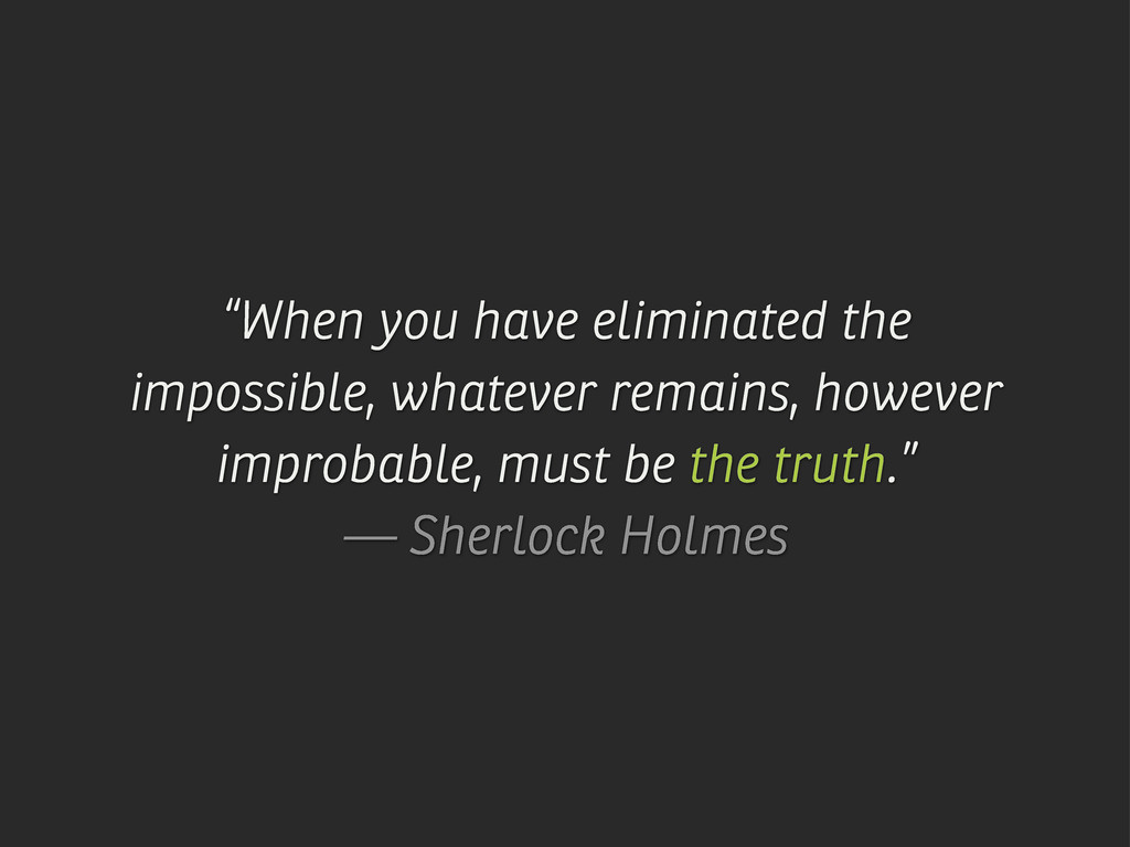 """""""When you have eliminated the impossible, whate..."""