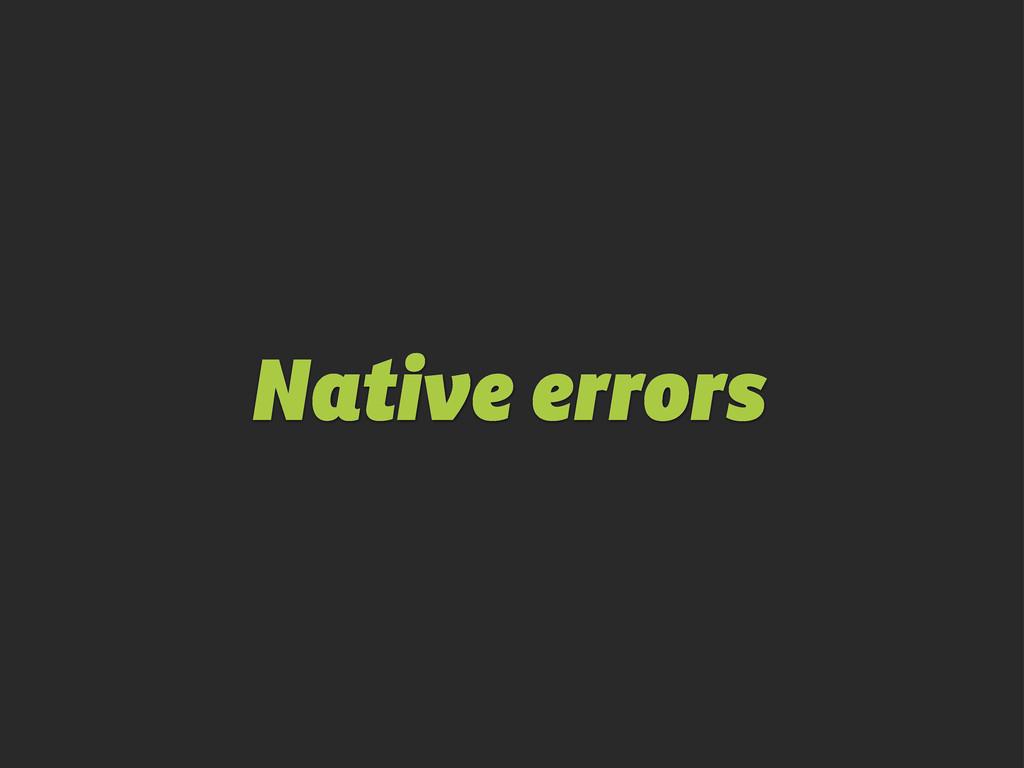 Native errors