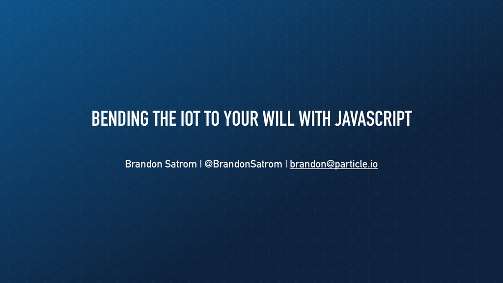 BENDING THE IOT TO YOUR WILL WITH JAVASCRIPT Br...