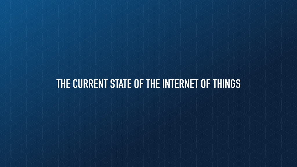 THE CURRENT STATE OF THE INTERNET OF THINGS