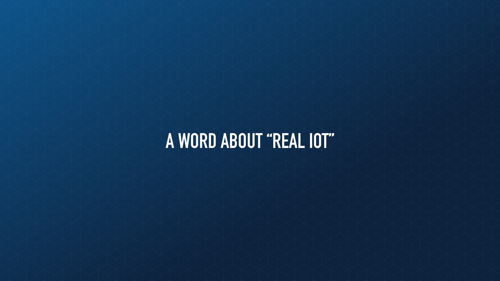 "A WORD ABOUT ""REAL IOT"""