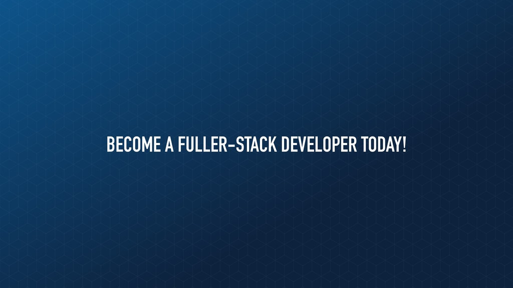 BECOME A FULLER-STACK DEVELOPER TODAY!