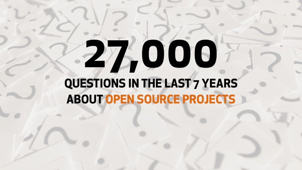 QUESTIONS IN THE LAST 7 YEARS ABOUT OPEN SOURCE...