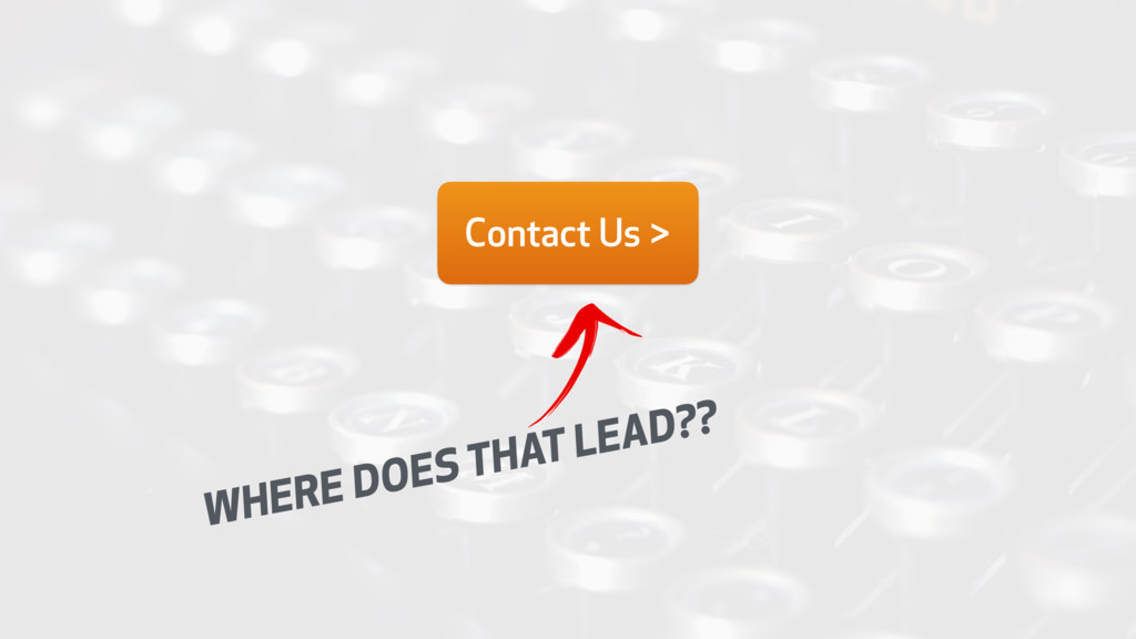 Contact Us > WHERE DOES THAT LEAD??