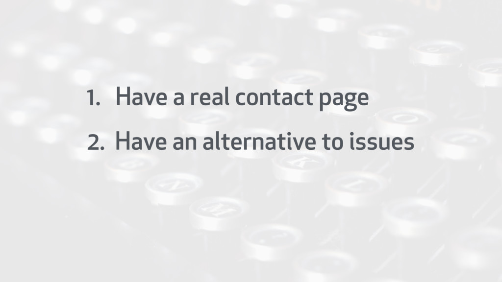 1. Have a real contact page 2. Have an alternat...
