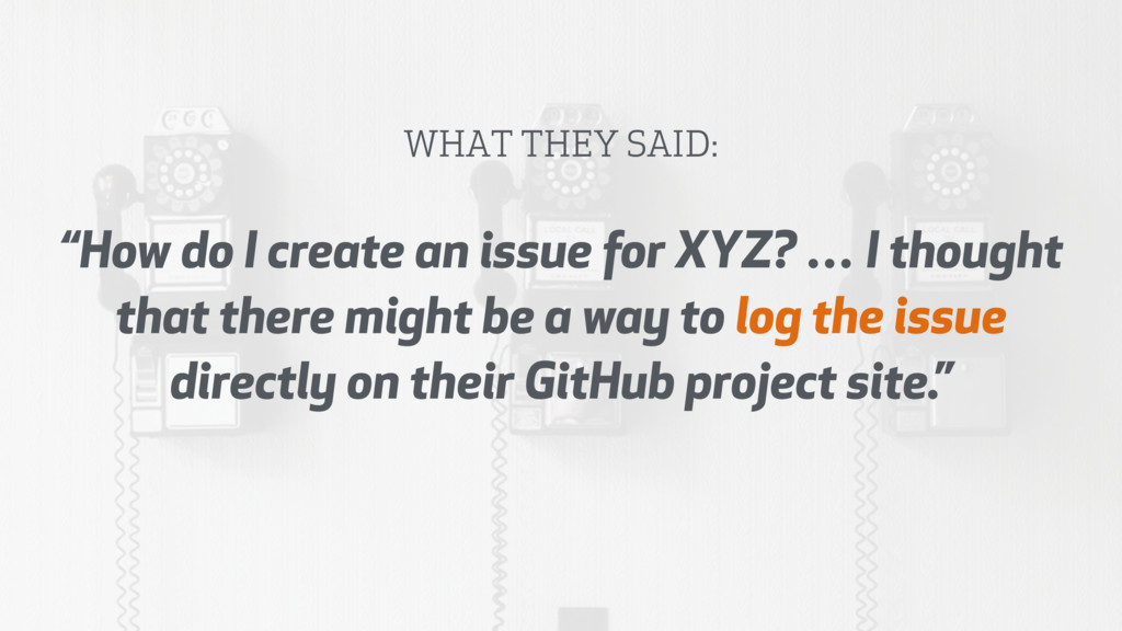 """How do I create an issue for XYZ? … I thought ..."