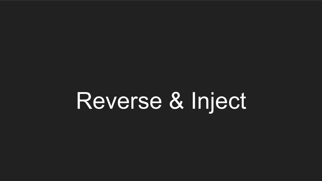 Reverse & Inject