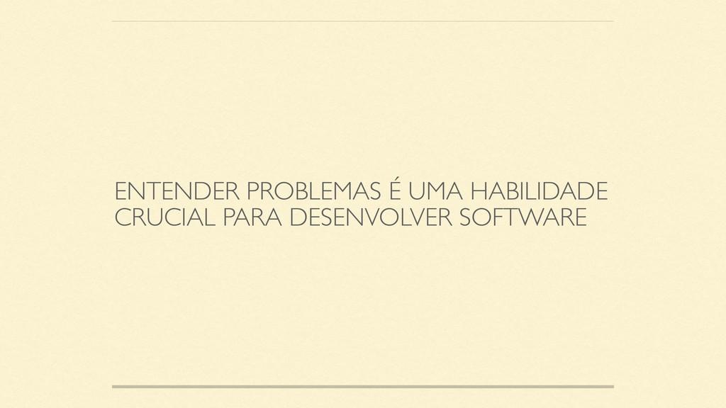 ENTENDER PROBLEMAS É UMA HABILIDADE CRUCIAL PAR...