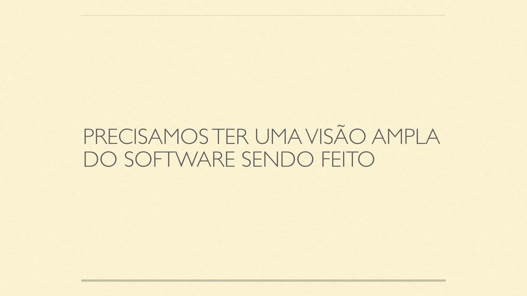 PRECISAMOS TER UMA VISÃO AMPLA DO SOFTWARE SEND...