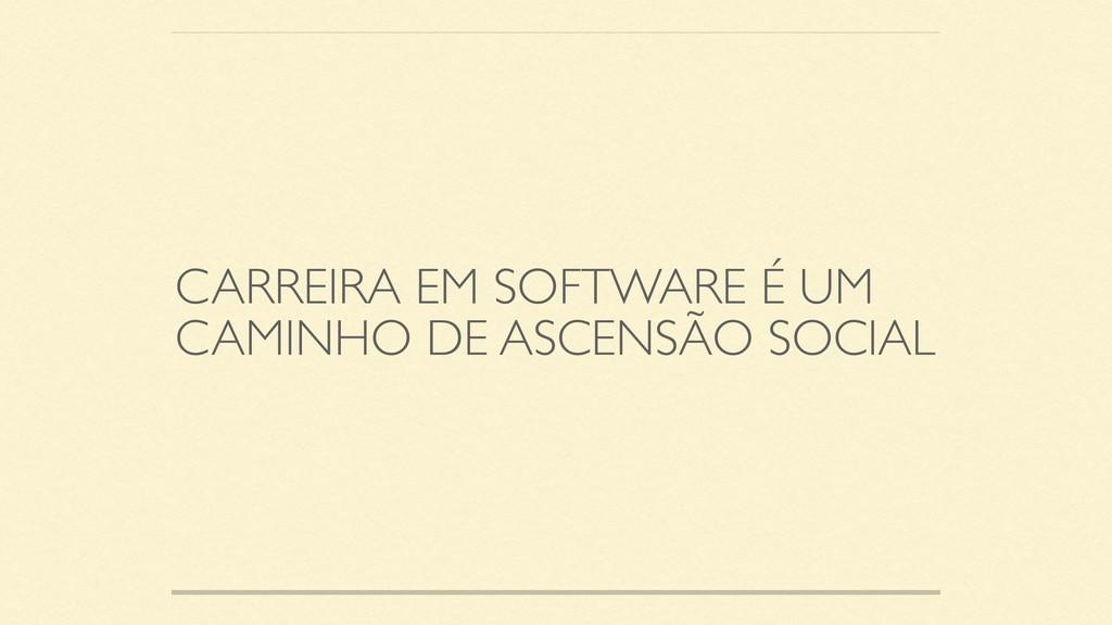 CARREIRA EM SOFTWARE É UM CAMINHO DE ASCENSÃO S...