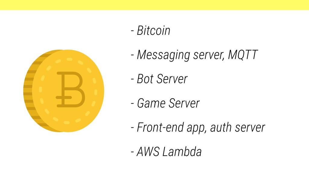- Bitcoin - Messaging server, MQTT - Bot Server...