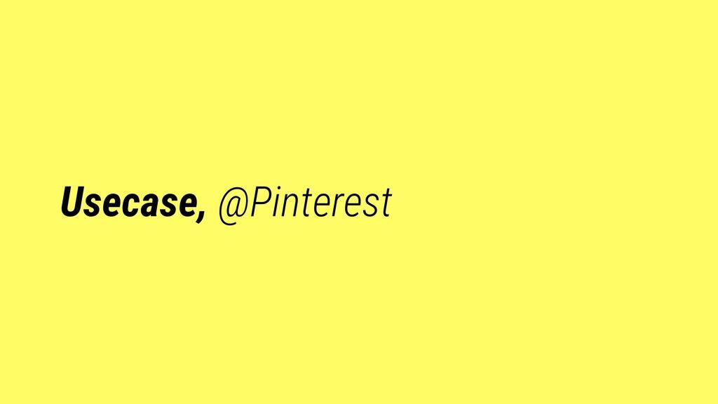 Usecase, @Pinterest