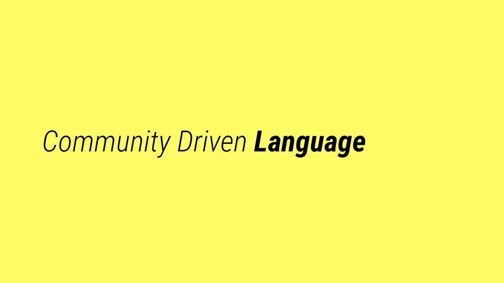 Community Driven Language