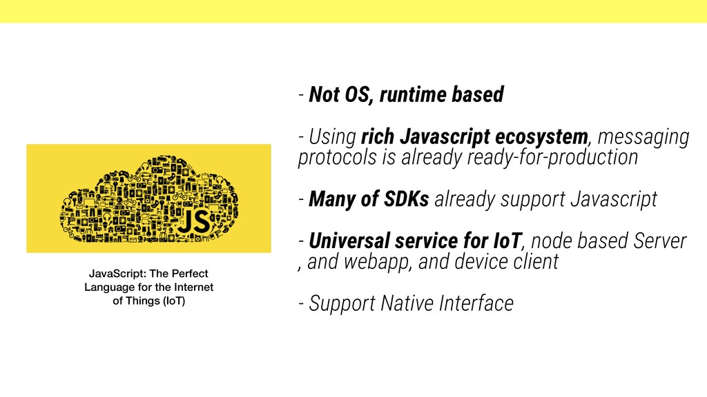 - Not OS, runtime based - Using rich Javascript...