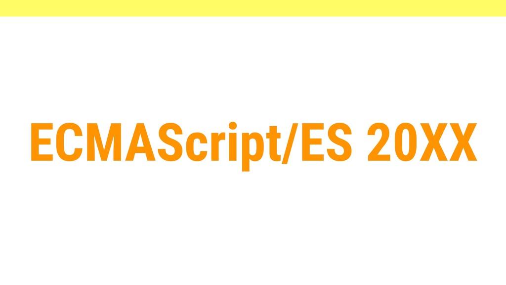 ECMAScript/ES 20XX