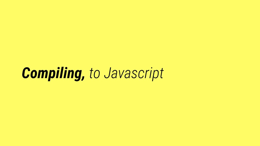 Compiling, to Javascript