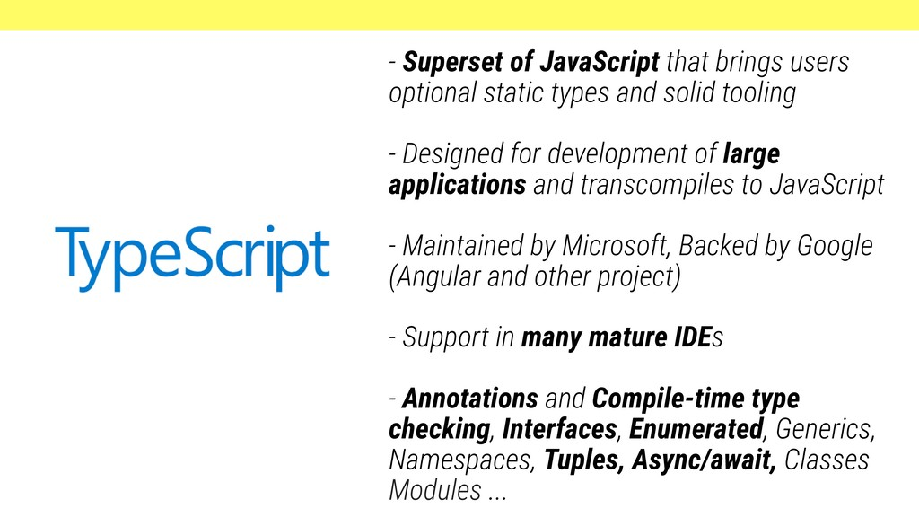 - Superset of JavaScript that brings users opti...