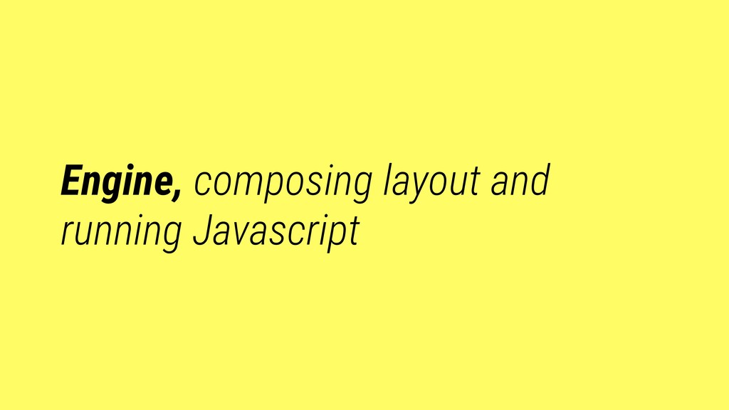 Engine, composing layout and running Javascript