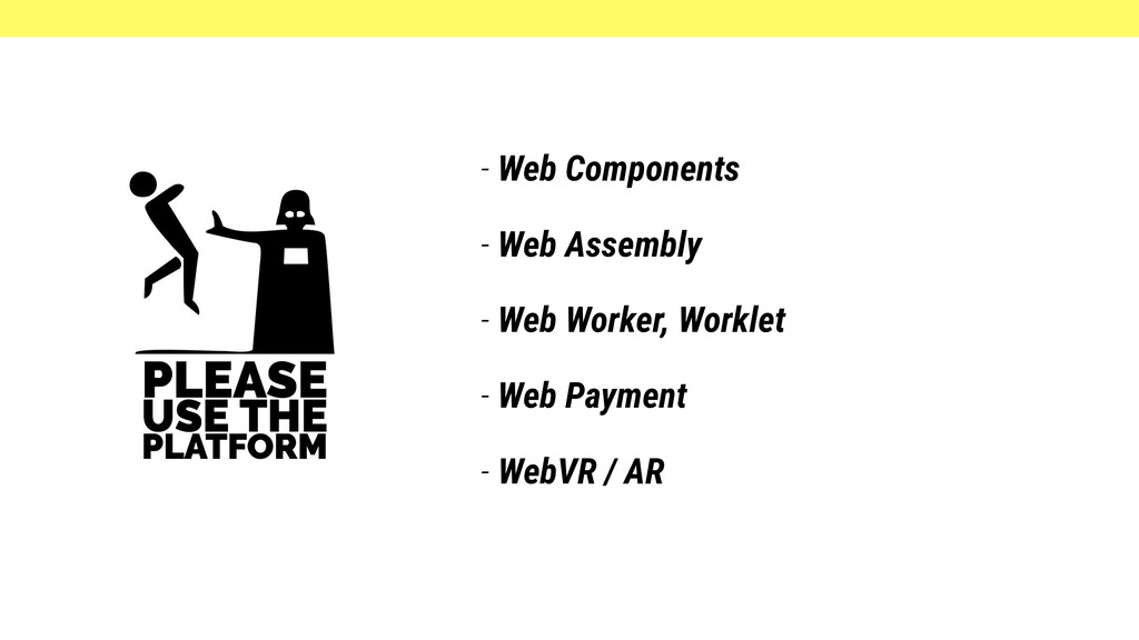 - Web Components - Web Assembly - Web Worker, W...