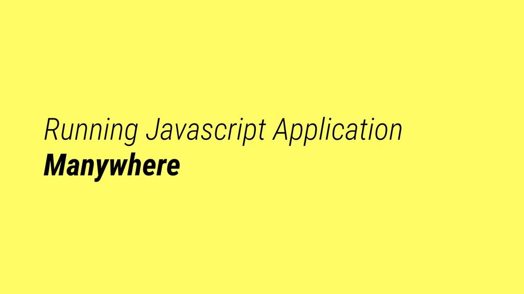 Running Javascript Application Manywhere