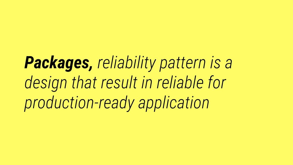 Packages, reliability pattern is a design that ...