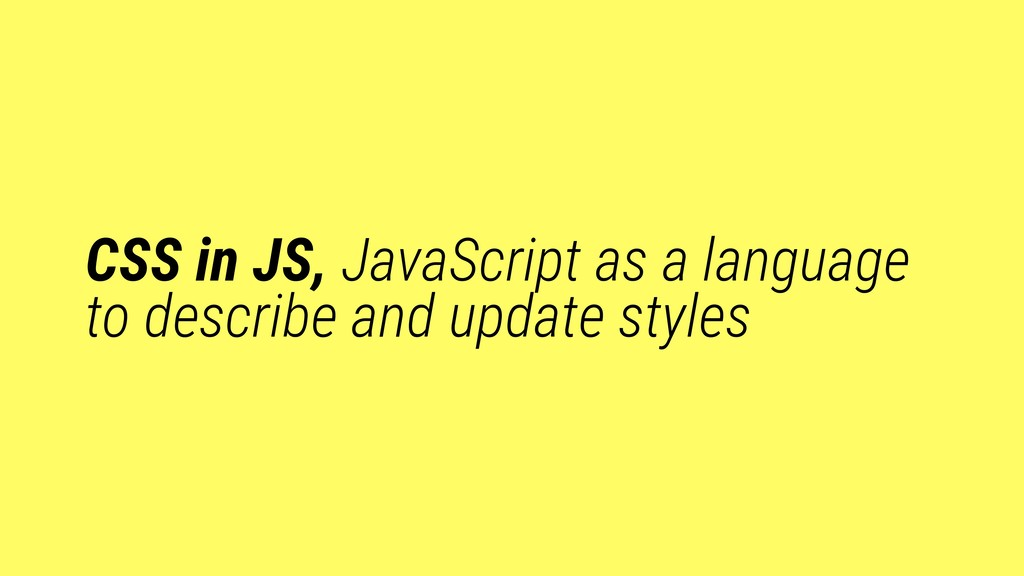 CSS in JS, JavaScript as a language to describe...