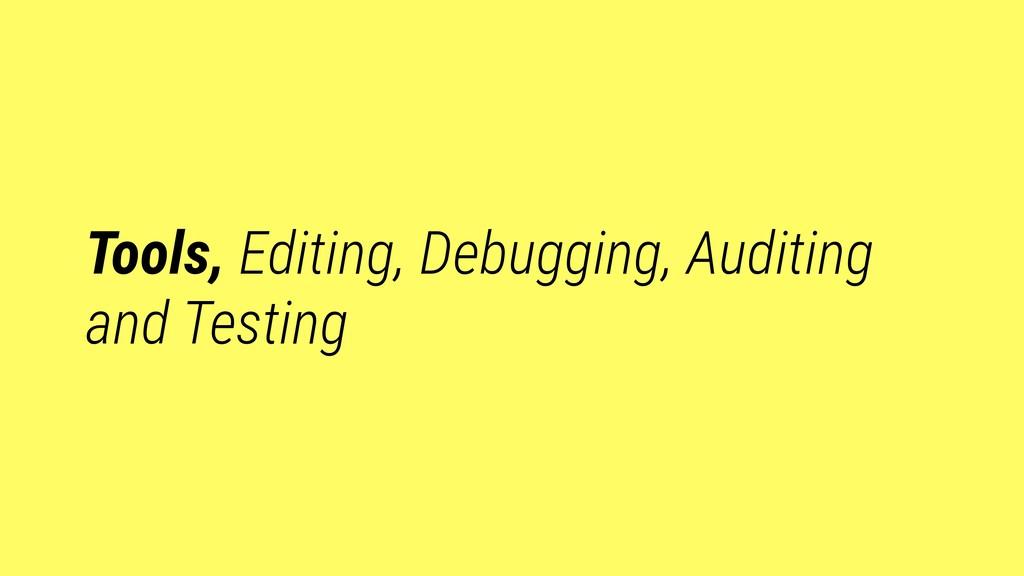 Tools, Editing, Debugging, Auditing and Testing